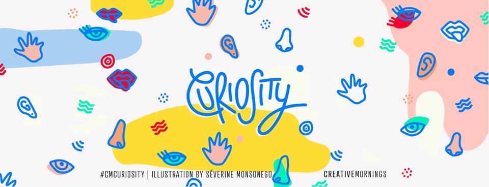 C'est la 7e édition des CreativeMornings Lyon avec pour theme se mois ci : CURIOSITY